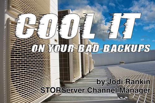 Cool it On Your Bad Backups!